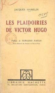 Jacques Hamelin et Fernand Payen - Les plaidoiries de Victor Hugo.