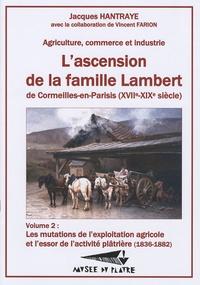 Jacques Hantraye - L'ascension de la famille Lambert de Cormeilles-en-Parisis (XVIIe-XIXe siècle) - Volume 2, Les mutations de l'exploitation agricole et l'essor de l'activité plâtrière (1836-1882).