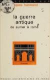 Jacques Harmand et Roland Mousnier - La guerre antique, de Sumer à Rome.