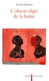 Jacques Hassoun - L'obscur objet de la haine.