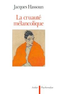 Jacques Hassoun - La cruauté mélancolique.