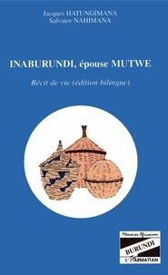 Jacques Hatungimana et Salvator Nahimana - Inaburundi, épouse Mutwe - Récit de vie (édition bilingue).
