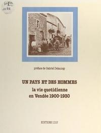 Jacques Hauser et Gabriel Delaunay - Un pays et des hommes - La vie quotidienne en Vendée, 1900-1930.