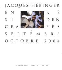 Jacques Hébinger - Fès - Septembre-Octobre 2004.