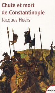 Jacques Heers - Chute et mort de Constantinople - (1204-1453).