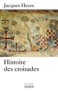 Jacques Heers - Histoire des croisades.