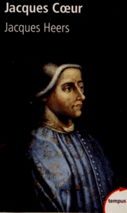Jacques Heers - Jacques Coeur (1400-1456).