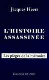 Jacques Heers - L'histoire assassinée - Les pièges de la mémoire.
