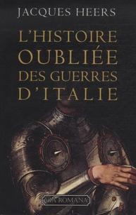 Jacques Heers - L'histoire oubliée des guerres d'Italie.