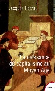 Jacques Heers - La naissance du capitalisme au Moyen Age.