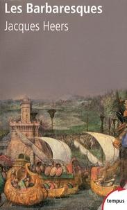 Jacques Heers - Les Barbaresques - La course et la guerre en Méditerranée, XIVe-XVIe siècle.