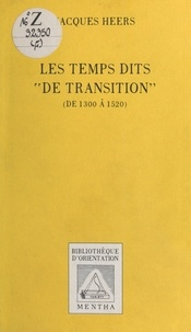 "Jacques Heers - Les temps dits ""de transition"" - 1300 à 1520 environ."