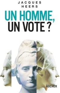 Jacques Heers - Un homme, un vote?.