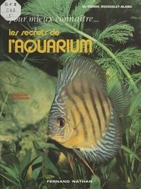 Jacques Heidmann et Pierre Rousselet-Blanc - Pour mieux connaître les secrets de l'aquarium.