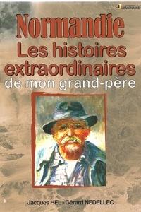 Jacques Hel et Gérard Nédellec - Normandie Les histoires Extraordinaires de mon grand-père.