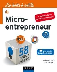 Jacques Hellart et Caroline Selmer - La boîte à outils du micro-entrepreneur - Avec 4 vidéos d'approfondissement.