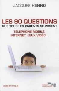 Jacques Henno - Les 90 questions que tous les parents se posent : internet, téléphone mobile, jeux vidéo... - Guide pratique.