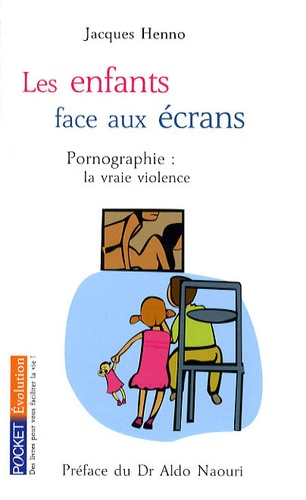 Jacques Henno - Les enfants face aux écrans - Pornographie : la vraie violence.