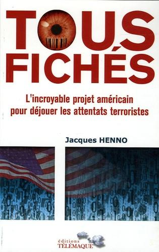 Jacques Henno - Tous fichés - L'incroyable projet américain pour déjouer les attentats terroristes.