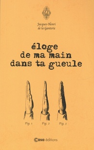 Jacques-Henri de La Ganterie - Eloge de ma main dans ta gueule.
