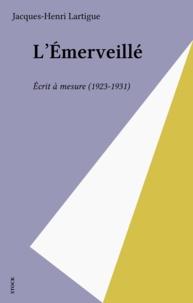 Jacques-Henri Lartigue - L'Émerveillé - Écrit à mesure, 1923-1931.