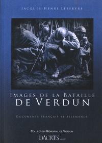 Jacques-Henri Lefebvre - Images de la bataille de Verdun - Documents français et allemands.
