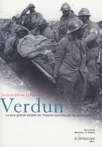 Jacques-Henri Lefebvre - Verdun - La plus grande bataille de l'histoire racontée par les survivants.