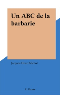 Jacques-Henri Michot - Un ABC de la barbarie.