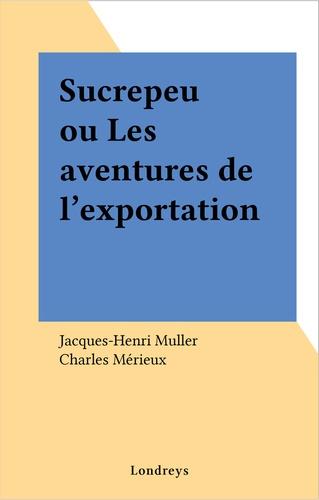 Sucrepeu ou Les aventures de l'exportation
