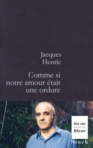 Jacques Henric - Comme si notre amour était une ordure.