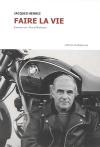 Jacques Henric - Faire la vie.