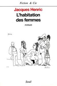 Jacques Henric - L'habitation des femmes.