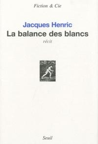 Jacques Henric - La balance des blancs.