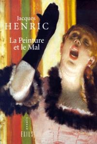 Jacques Henric - La peinture et le mal.