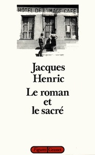Jacques Henric - Le roman et le sacré.