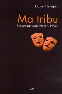 Jacques Henripin - Ma tribu - Un portrait sans totem ni tabou.