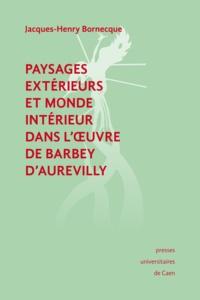 Jacques-Henry Bornecque - Paysages extérieurs et monde intérieur dans l'œuvre de Barbey d'Aurevilly.
