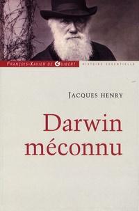 Jacques Henry - Darwin méconnu - De l'intuition à l'aveuglement, des sciences naturelles au totalitarisme raciste.