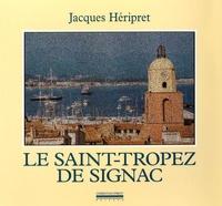 Jacques Héripret - Le Saint-Tropez de Signac - Textes et photographies.