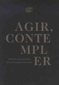Jacques Herzog et Pierre de Meuron - Agir, contempler.
