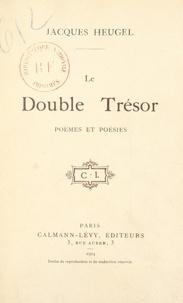Jacques Heugel - Le double trésor - Poèmes et poésies.