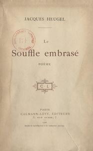 Jacques Heugel - Le souffle embrasé.