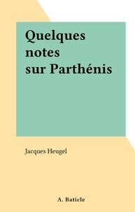 Jacques Heugel - Quelques notes sur Parthénis.