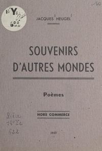 Jacques Heugel - Souvenirs d'autres mondes.