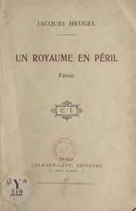 Jacques Heugel - Un royaume en péril - Féerie.