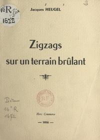Jacques Heugel - Zigzags sur un terrain brûlant.