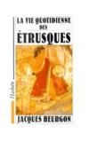 Jacques Heurgon - La Vie quotidienne des Etrusques.