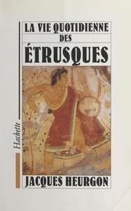 Jacques Heurgon et Henri Faivre - La vie quotidienne des Étrusques.