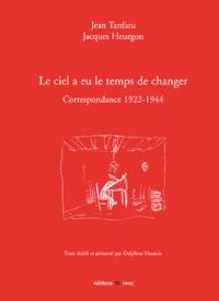 Jacques Heurgon et Jean Tardieu - Le ciel a eu le temps de changer - Correspondance 1922-1944.
