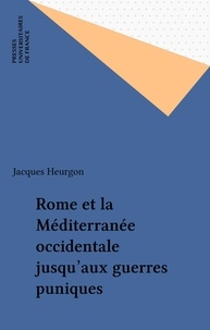 Jacques Heurgon - ROME ET LA MEDITERRANEE OCCIDENTALE. - Jusqu'aux guerres puniques, 3ème édition mise à jour 1993.